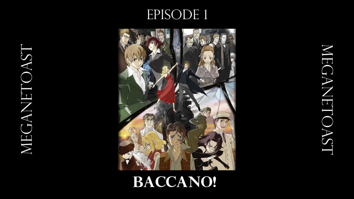 MeganeToast Episode 1:Baccano!